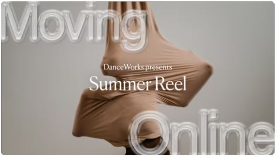WATCH NOW: DanceWorks Moving Online presents Summer Reel